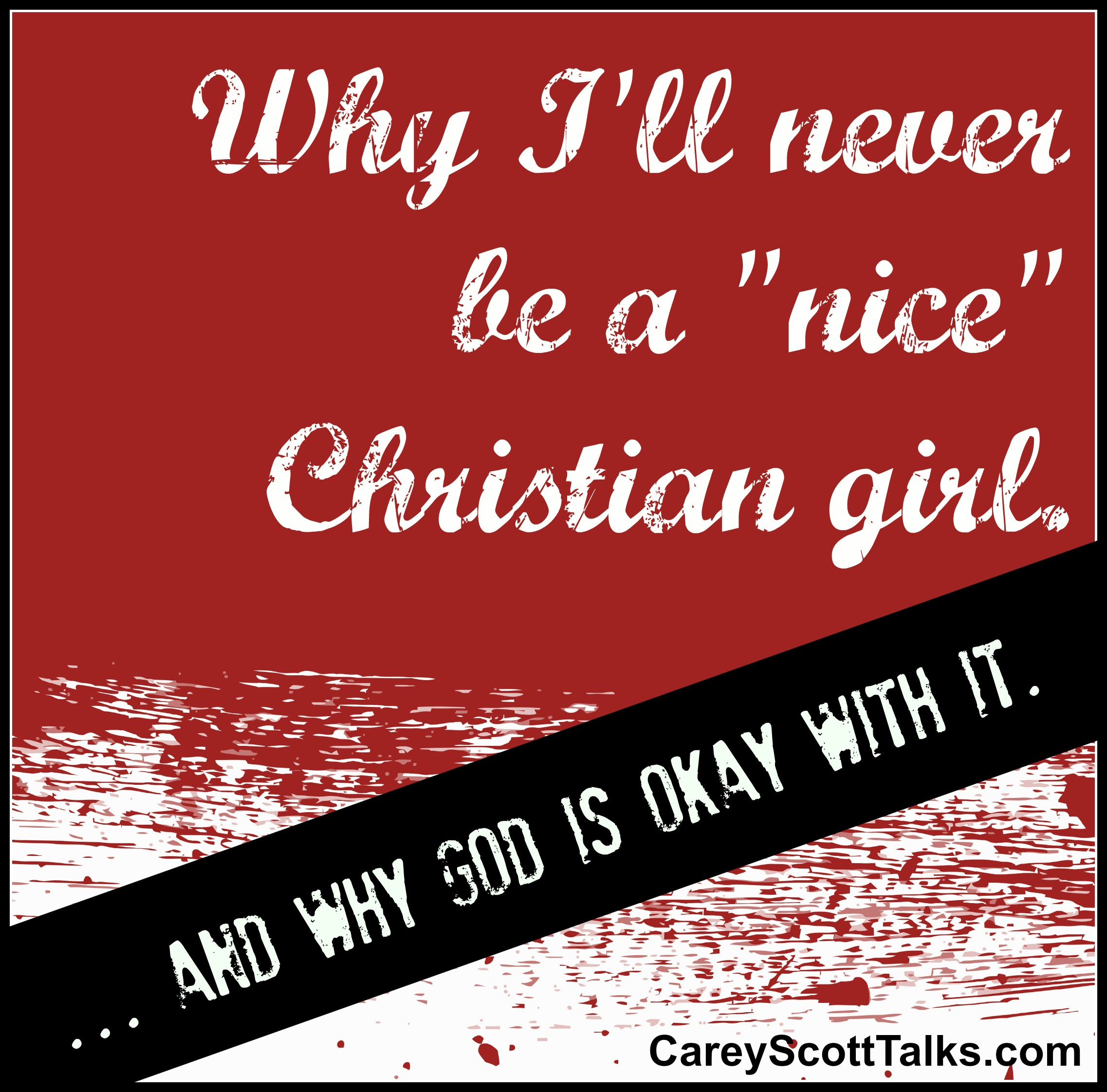 "Why I'll never be a ""nice"" Christian girl…"