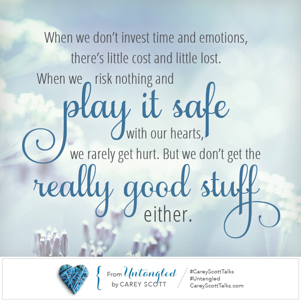 Why we play it safe with our heart… and the reason we shouldn't