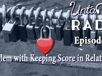 Untangled Radio: The problem with keeping score in relationships