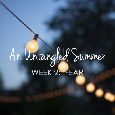 The Tangle of Fear – Week 2 {An Untangled Summer study}