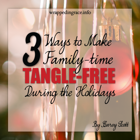 3 Ways to Make Family-Time Tangle-Free During the Holidays (Yes, it can be done!)