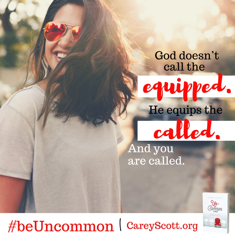 God doesn't call the equipped. He equips the called. And you are called. #beUncommon