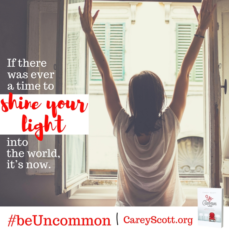 If there was ever a time to shine your light into the world, it's now. #beUncommon
