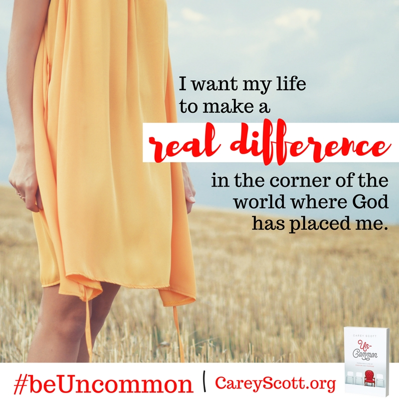 I want my life to make a difference in the corner of the world where God has placed me. #beUncommon