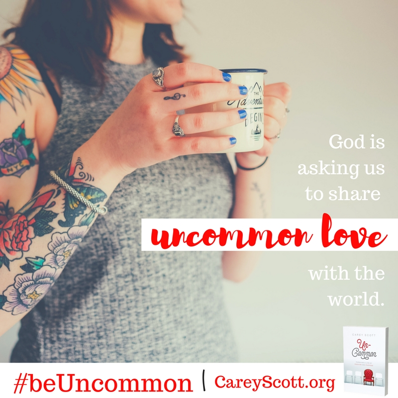 God is asking us to share uncommon love with the world. #beUncommon
