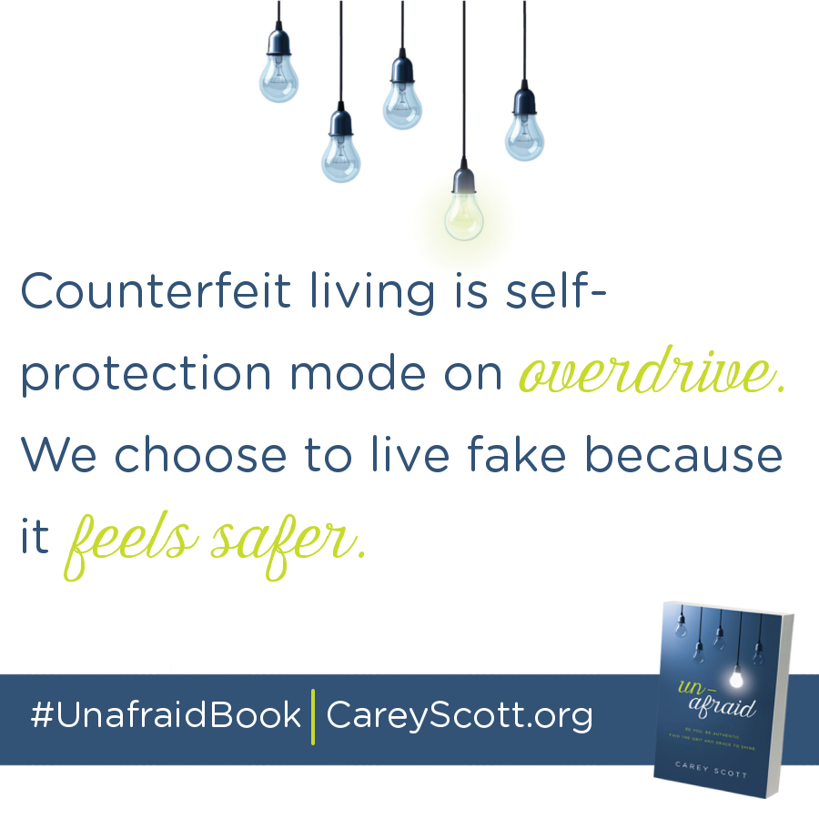 Counterfeit living is self-protection mode on overdrive. We choose to live fake because it feels safer. #UnafraidBook | CareyScott.org