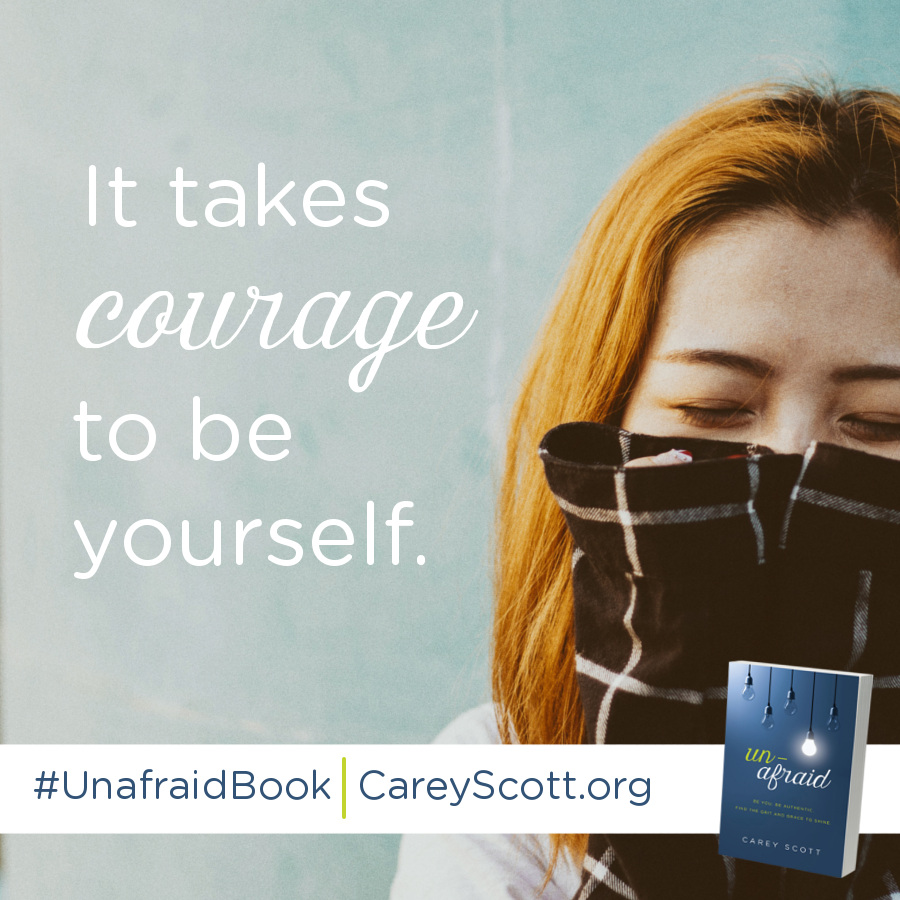 It takes courage to be yourself. #UnafraidBook | CareyScott.org