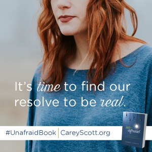 It's time to find our resolve to be real. #UnafraidBook | CareyScott.org